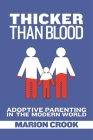 Thicker Than Blood: Adoptive Parenting in the Modern World Cover Image