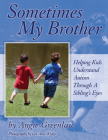 Sometimes My Brother: Helping Kids Understand Autism Through a Sibling's Eyes Cover Image