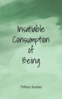 Insatiable Consumption of Being: A Collection of Poems, Writings, and Micro Stories Cover Image