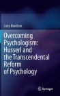 Overcoming Psychologism: Husserl and the Transcendental Reform of Psychology Cover Image