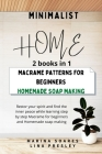 Minimalist Home: Restore your spirit and find the inner peace while learning step by step Macrame for beginners and Homemade soap makin Cover Image