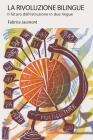 La Rivoluzione bilingue: Il futuro dell'istruzione in due lingue (Bilingual Revolution #18) Cover Image