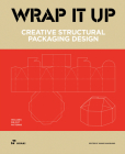 Wrap It Up: Creative Structural Packaging Design. Includes Diecut Patterns Cover Image