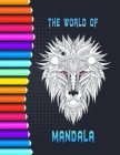 The world of Mandala: A coloring book that's gonna help you unleash the creative beast within you . several mandala themes for both adults a Cover Image