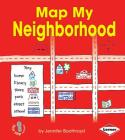 Map My Neighborhood (First Step Nonfiction -- Map It Out) Cover Image