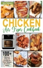 Chicken Air Fryer Cookbook: 100+ Delicious, Easy and Chicken Air Fryer Recipes for all the family Cover Image