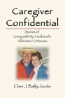 Caregiver Confidential: Stories of Living with My Husband's Alzheimer's Disease Cover Image