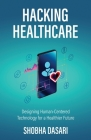 Hacking Healthcare: Designing Human-Centered Technology for a Healthier Future Cover Image