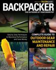 Backpacker Complete Guide to Outdoor Gear Maintenance and Repair: Step-By-Step Techniques to Maximize Performance and Save Money (Backpacker Magazine) Cover Image