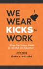 We Wear Kicks To Work: When Pop Culture Meets Leadership and Education Cover Image