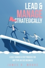 Lead & Manage Strategically: A Self-Guided 6 Step Process for Any Type or Size Business Cover Image
