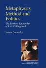 Metaphysics, Method and Politics: The Political Philosophy of R.G.Collingwood (British Idealist Studies) Cover Image