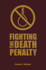 Fighting the Death Penalty: A Fifty-Year Journey of Argument and Persuasion Cover Image