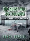 The Ghost Will See You Now: Haunted Hospitals of the South Cover Image