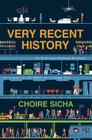 Very Recent History: An Entirely Factual Account of a Year (c. AD 2009) in a Large City Cover Image