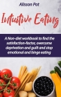 Intuitive Eating: A Non-diet workbook to find the satisfaction-factor, overcome deprivation and guilt and stop emotional and binge eatin Cover Image