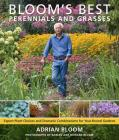 Bloom's Best Perennials and Grasses: Expert Plant Choices and Dramatic Combinations for Year-Round Gardens Cover Image