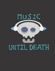 Music until death: Carnet de partitions - Papier manuscrit - page pour le solfège et page pour la chanson - 100 pages - Grand format - Co Cover Image