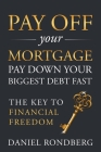 Pay Off Your Mortgage: Pay Down Your Biggest Debt Fast, The Key to Financial Freedom Cover Image