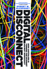 Digital Disconnect: How Capitalism Is Turning the Internet Against Democracy Cover Image