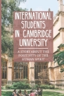 International Students In Cambridge University: A Story About The Positivity Of The Human Spirit: The Practice Of Homosexuality Cover Image