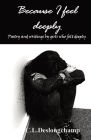 Because I feel deeply: Poetry and writings by girls who felt deeply Cover Image