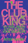 The Club King: My Rise, Reign, and Fall in New York Nightlife Cover Image