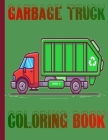 Garbage Truck Coloring Book: toddler coloring book, Book of Trucks, Truck Coloring Book Kids Coloring Book with Monster Trucks Garbage Trucks, Chil Cover Image