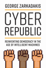 Cyber Republic: Reinventing Democracy in the Age of Intelligent Machines Cover Image