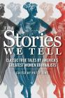 The Stories We Tell: Classic True Tales by America's Greatest Women Journalists (Tsg's Women in Journalism #3) Cover Image
