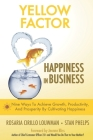 Yellow Factor. Happiness in Business: Nine Ways To Achieve Business Growth, Productivity, And Prosperity By Cultivating Happiness Cover Image