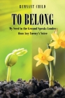 To Belong: My Seed in the Ground Speaks Louder than Any Enemy's Voice Cover Image
