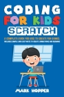 Coding for Kids Scratch: A complete guide for kids to create fun games. Includes Simple and easy ways to create animations and drawing Cover Image