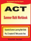 ACT Summer Math Workbook: Essential Summer Learning Math Skills plus Two Complete ACT Math Practice Tests Cover Image