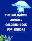 The Big Marine Animals Coloring Book For Seniors: Over 50 Sea Creatures, Sharks, Octopus, Crabs, Shells & Other Marine Life Coloring Book for Seniors. Cover Image