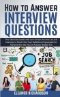 How to Answer Interview Questions: The Ultimate Guide with 100+ Smart Answers to Job Interview's Most FAQ. You're Definitive Preparation to Achieve th Cover Image