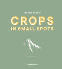 The Little Book of Crops in Pots: A Modern Guide to Growing Fruit and Veg Cover Image