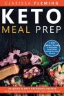 Keto Meal Prep: 50 Quick & Easy Ketogenic Recipes for Rapid Weight Loss, Better Health and a Sharper Mind (7 Day Meal Plan to help peo Cover Image