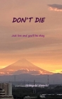 Don't Die: Just live and you'll be okay Cover Image