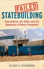 Failed Statebuilding: Intervention, the State, and the Dynamics of Peace Formation Cover Image