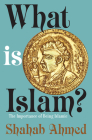What Is Islam?: The Importance of Being Islamic Cover Image