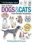 How to Draw Dogs & Cats from Simple Templates: The Drawing Book for Pet Lovers Cover Image
