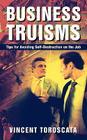 Business Truisms: Tips for Avoiding Self-Destruction on the Job Cover Image