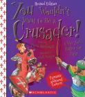 You Wouldn't Want to Be a Crusader! (Revised Edition) (You Wouldn't Want to…: History of the World) (Library Edition) (You Wouldn't Want to...: History of the World) Cover Image
