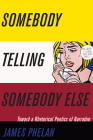Somebody Telling Somebody Else: A Rhetorical Poetics of Narrative (THEORY INTERPRETATION NARRATIV) Cover Image