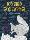 100 Bird and Animal - Coloring Book - 100 Zentangle Animals Designs with Henna, Paisley and Mandala Style Patterns Cover Image