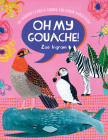 Oh My Gouache!: The Beginner's Guide to Painting with Opaque Watercolour Cover Image