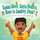 Gonna Move, Gotta Bounce, Have to Jumpity Jump!: How I Smooth Out My Jitter-Clumpy Day Cover Image
