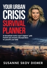Your Urban Crisis Survival Planner: An international security expert's beginners' guide - Practical crisis awareness and preparedness for yourself and Cover Image