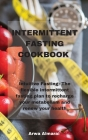 Intermittent Fasting Cookbook: Intuitive Fasting: The flexible intermittent fasting plan to recharge your metabolism and renew your health Cover Image
